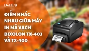 ĐIỂM KHÁC NHAU GIỮA MÁY IN MÃ VẠCH BIXOLON TX-403 VÀ TX-400